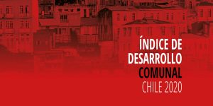 Índice de Desarrollo Comunal 2020, refleja altos índices de desigualdad en el desarrollo comunal de Chile